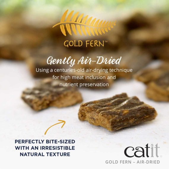 Catit Gold Fern - Gently Air-Dried. Using a centuries-old air-drying technique for high meat inclusion and nutrient preservation. Perfectly bite-sized with irresistible natural texture